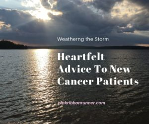 Heartfelt Advice To New Cancer Patients