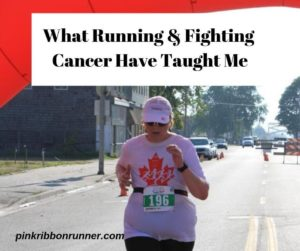 What Running and Fighting Cancer have Taught Me