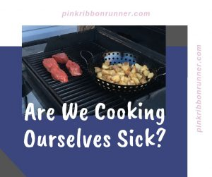 Are We Cooking Ourselves Sick?