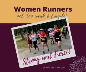 "Women Runners are NOT ""too weak and fragile"""