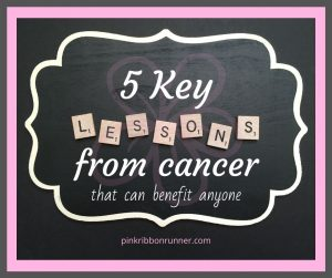 5 Key Lessons From Cancer That Can Benefit Anyone