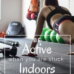 15 Fabulous Ways to Stay Active Indoors