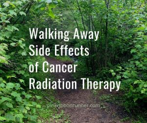 Walking Away Side Effects of Cancer Radiation Therapy