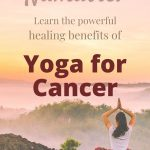 The powerful benefits of Yoga for Cancer